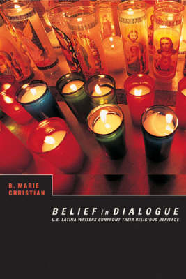 Belief in Dialogue: U.S. Latina Writers Confront Their Religious Heritage (Paperback)
