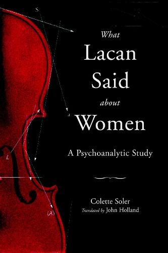 What Lacan Said About Women: A Psychoanalytic Study - Contemporary Theory S. (Paperback)