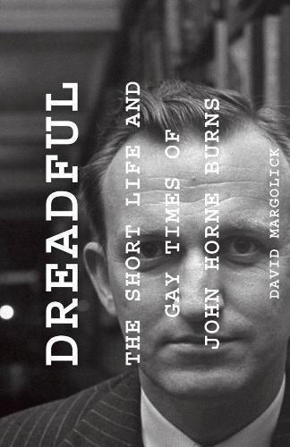 Dreadful: The Short Life and Gay Times of John Horne Burns (Hardback)