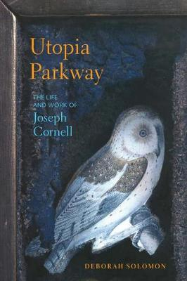 Utopia Parkway: The Life and Work of Joseph Cornell (Paperback)