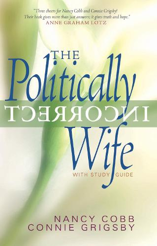 The Politically Incorrect Wife: God's Plan for Marriage Still Works Today (Paperback)