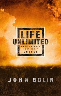 Life Unlimited: When the Average Just Isn't Enough: Changing your World Through Christ-Inspired Living (Paperback)
