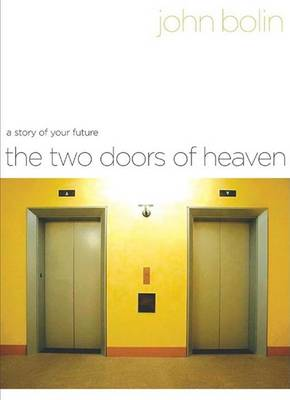 The Two Doors of Heaven: A Story of Your Future (Hardback)