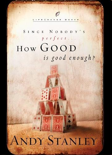 How Good is Good Enough?: Good News About a Common Question - Lifechange Books (Hardback)
