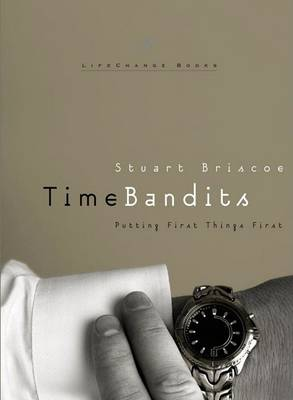Time Bandits: Putting First Things First - Lifechange Books (Hardback)
