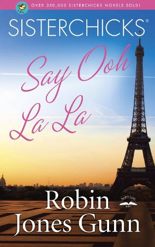 Sisterchicks Say Ooh La La!! - Sisterchicks 05 (Paperback)