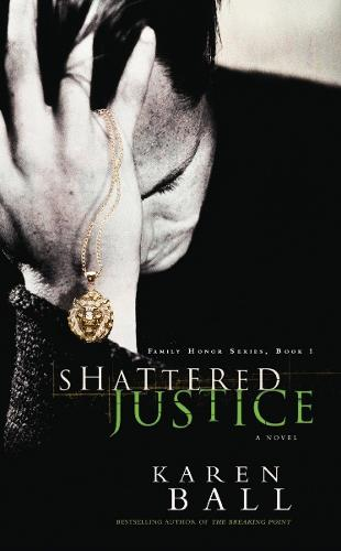 Shattered Justice: A Novel - Family Honor Series 01 (Paperback)