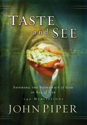 Taste and See: Savoring the Supremacy of God in All of Life; 140 Meditations (Paperback)