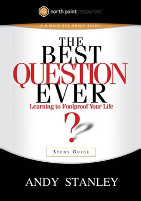 The Best Question Ever (Study Guide): A Revolutionary Way to Make Decisions - North Point Resources (Paperback)