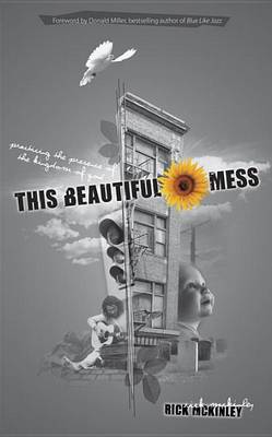 This Beautiful Mess: Practicing the Presence of the Kingdom of God (Paperback)