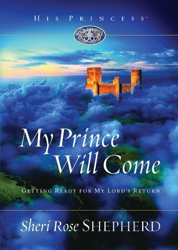 My Prince Will Come: Getting Ready for My Lord's Return - His Princess Series (Hardback)