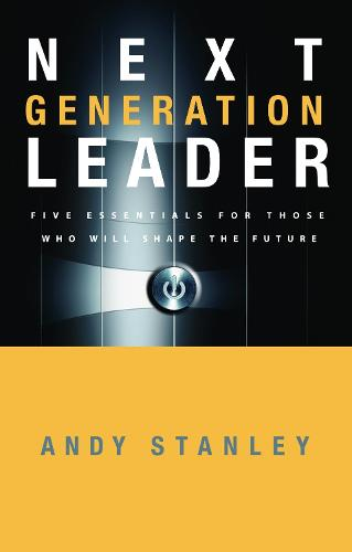 The Next Generation Leader: Five Essentials for Those who Will Shape the Future (Hardback)