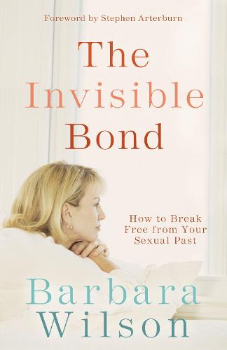The Invisible Bond: How to Break Free from your Sexual Past (Paperback)