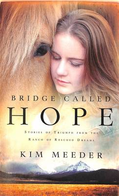 Bridge Called Hope: Stories of Triumph from the Ranch of Rescued Dreams (Paperback)