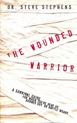 The Wounded Warrior: Survival Guide for When You're Beat Up, Burned Out, or Battle Weary (Paperback)