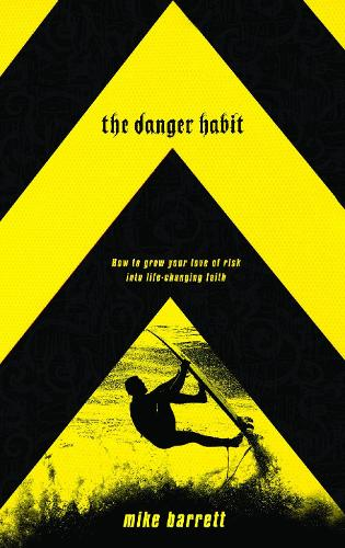 The Danger Habit: How to Grow your Love of Risk Into Life-Changing Faith (Paperback)