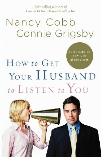 How to Get your Husband to Listen to You: Understanding How Men Communicate (Paperback)
