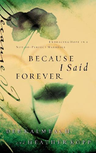 Because I Said Forever: Embracing Hope in an Imperfect Marriage (Paperback)