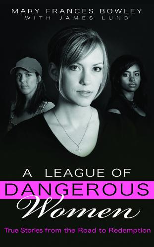A League of Dangerous Women: True Stories from the Road to Redemption (Paperback)