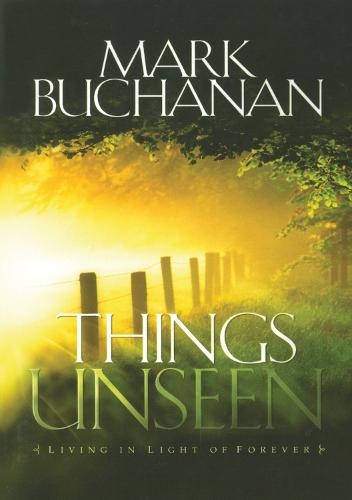 Things Unseen: Living with Eternity in Your Heart (Paperback)