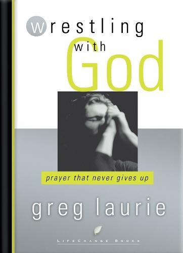 Wrestling with God: Prayer that Never Gives Up (Paperback)