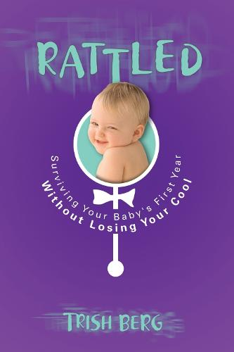 Rattled: Surviving your Baby's First Year Without Losing your Cool (Paperback)