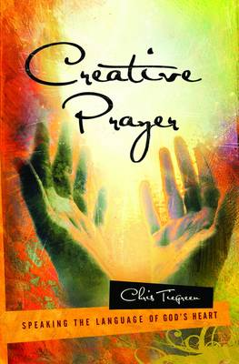 Creative Prayer: Speaking the Language of God's Heart (Paperback)