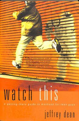 Watch This: A Getting-There Guide to Manhood for Teen Boys (Paperback)