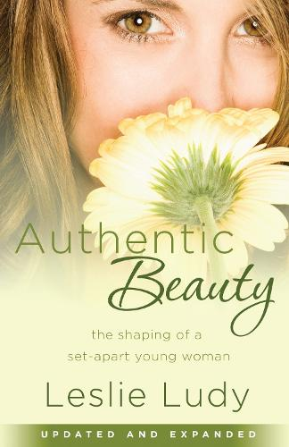 Authentic Beauty: The Shaping of a Set-Apart Young Woman (Paperback)