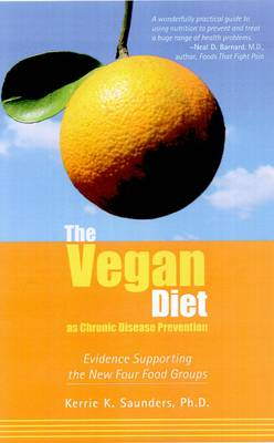 The Vegan Diet as Chronic Disease Prevention: Evidence Supporting the New Four Food Groups (Paperback)