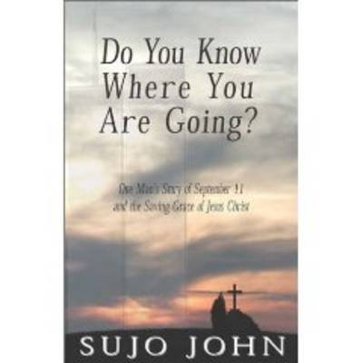 Do You Know Where You are Going?: One Man's Story of September 11 and the Saving Grace of Jesus Christ (Paperback)