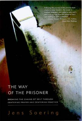 The Way of the Prisoner: Breaking the Chains of Self Through Centering Prayer and Centering Practice (Paperback)
