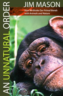An Unnatural Order: How We Broke Our Primal Bonds with Animals and Nature (Paperback)