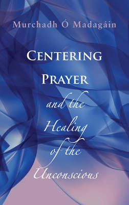 Centering Prayer and the Healing of the Unconscious (Paperback)