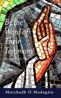 By the Word of Their Testimony: The Journey of a Priest (Paperback)