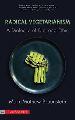 Radical Vegetarianism: A Dialectic of Diet and Ethic (Paperback)