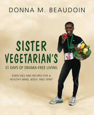 Sister Vegetarian's 31 Days of Drama-Free Living: Exercises and Recipes for a Healthy Mind, Body, and Spirit (Paperback)
