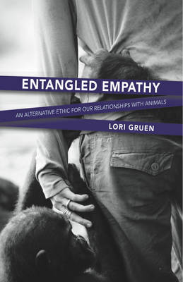 Entangled Empathy: An Alternative Ethic for Our Relationships with Animals (Paperback)