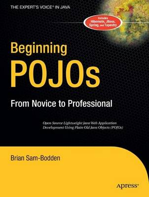 Beginning POJOs: Lightweight Java Web Development Using Plain Old Java Objects in Spring, Hibernate, and Tapestry (Paperback)
