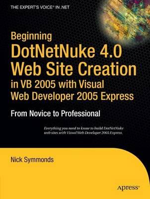 Beginning DotNetNuke 4.0 Website Creation in VB 2005 with Visual Web Developer 2005 Express: From Novice to Professional (Paperback)