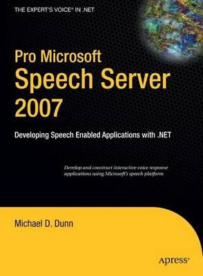 Pro Microsoft Speech Server 2007: Developing Speech Enabled Applications with .NET (Hardback)