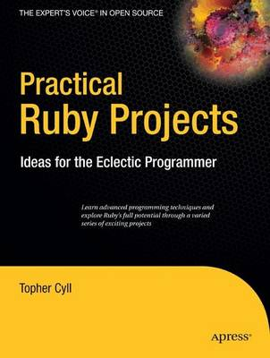 Practical Ruby Projects: Ideas for the Eclectic Programmer (Paperback)