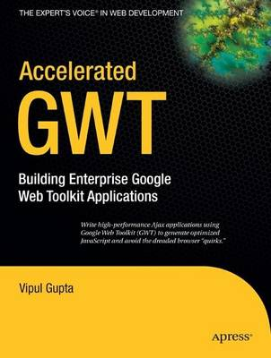 Accelerated GWT: Building Enterprise Google Web Toolkit Applications (Paperback)