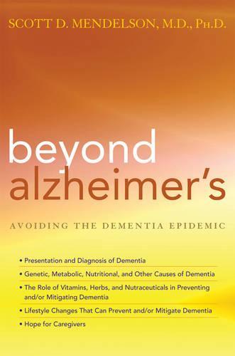 Beyond Alzheimer's: How to Avoid the Modern Epidemic of Dementia (Hardback)