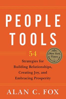 People Tools: 54 Strategies for Building Relationships, Creating Joy, and Embracing Prosperity - People Tools (Paperback)