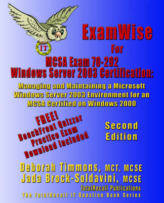 ExamWise For MCP/MCSE Exam 70-292 Windows Server 2003 Certification: Managing and Maintaining a Microsoft Windows Server 2003 Environment for an MCSA Certified on Windows 2000 (With Download Exam) Second Edition (Paperback)