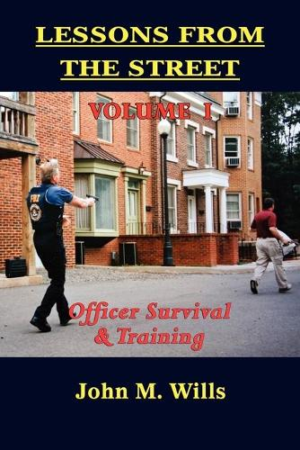 Lessons from the Street Volume I: Officer Survival & Training (Paperback)