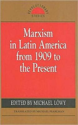 Marxism in Latin America from 1909 to the Present: An Anthology (Paperback)