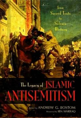 Legacy of Islamic Antisemitism: From Sacred Texts to Solemn History (Hardback)