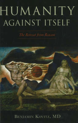 Humanity Against Itself: The Retreat from Reason (Paperback)
